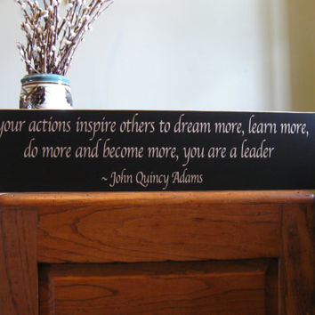 If your actions inspire others to dream more, learn more, do more, John Quincy Adams custom wood sign