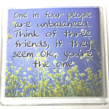 Sentiments Magnets - One in Four People Are Unbalanced. Think of Three Friends, If They Seem Ok, You're the One