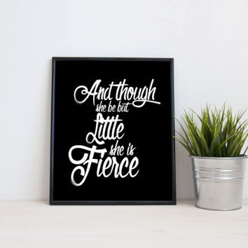 And though she be but little, she is fierce, 8x10 digital print, black and white quote, instant printable poster, typography, download quote