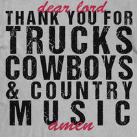 Dear Lord, Thank You For Trucks, Cowboys & Country Music