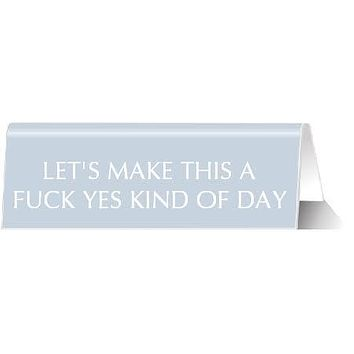 Let's Make This a F*ck Yes Kind of Day Nameplate Desk Sign in Robin Blue