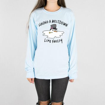 Having A Meltdown Like Frosty Long Sleeve Tee