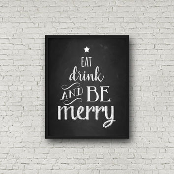 Eat, Drink, And Be Merry, Chalkboard Sign, Printable Christmas, Chalkboard Print, Christmas Printable, Instant Download, Kitchen Art, Prints