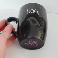 "Discreet ""Boo, You Whore."" coffee mug"