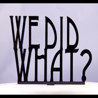 Funny Wedding Cake Topper We Did What by oklahomastencil on Etsy