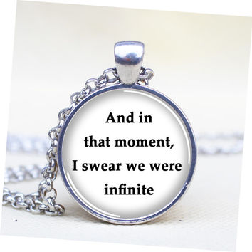 Quote pendent necklace The Perks of Being a Wallflower 'And in that moment, I swear we were infinite.'