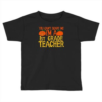 you can't scare me i'm a 1st grade teach Toddler T-shirt