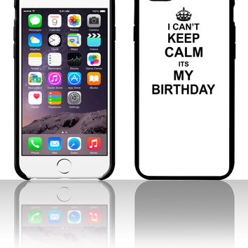 I Can't Keep Calm Its My Birthday 5 5s 6 6plus phone cases