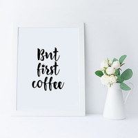 BUR FIRST COFFEE,Good Morning Print,Wake Up Poster,Morning,Black And White,Coffee Print,Office Decor,Office Quotes,Office Wall Art,Typograph