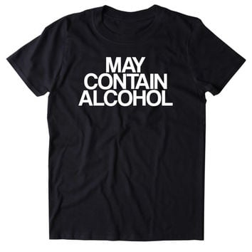 May Contain Alcohol Shirt Funny Drinking Alcoholic Party Drunk Beer Tumblr T-shirt