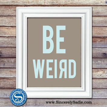 Be Weird 8x10 Print - Typography Art - Pop Art Print - Pick Your Colors