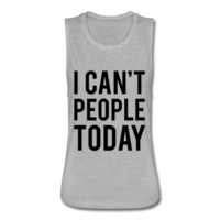 I Can't People Today, Women's Flowy Muscle Tank by Bella