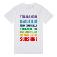 You are more beautiful than Cinderella. You smell like pine needles, and you have a face like sunshine.