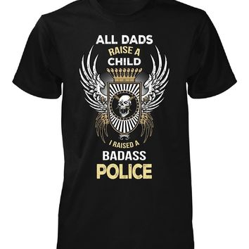 I Raised A Badass Police. Father's Day Gift - Unisex Tshirt