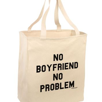 No Boyfriend No Problem Large Grocery Tote Bag by TooLoud