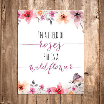 In a Field of Roses She is a Wildflower Art Print