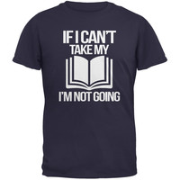 If I Can't Take my Book, I'm not Going Navy Adult T-Shirt