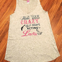 Hide Your Crazy and Act Like a Lady Tank-Women's Country Apparel-Southern Clothing-Country Sayings Shirt-Miranda Lambert inspired
