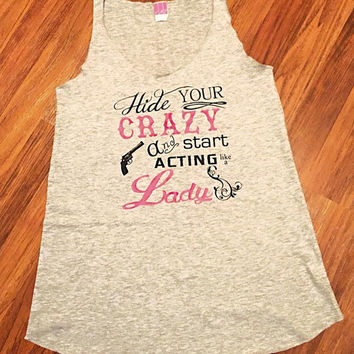 2a8ccfe8 Hide Your Crazy and Act Like a Lady Tank-Women's Country Apparel-Southern  Clothing