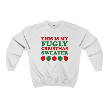 Ugly Christmas Sweater - This Is My Fugly Sweater Sweatshirt