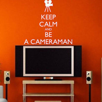 Keep Calm Wall Decal and be a Cameraman TV room Decor Movie Theater tr252