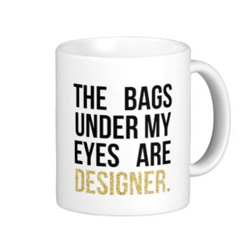 Bags Under My Eyes are Designer Glitter Classic White Coffee Mug
