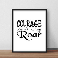 Inspirational Printable Wall Art for Home, Nursery, Office decor, Downloadable 8x10 'Courage Doesn't Always Roar' Typography Quote