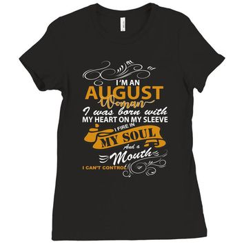 I'm an august woman I was born with my heart Ladies Fitted T-Shirt