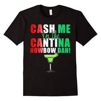 Cash Me In The Cantina Howbow Dah Cinco De Mayo T-Shirt
