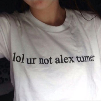 lol ur not alex turner T shirt Tee Tumblr blanc unisexe fashion women pink white tee shirt tumblr graphic size S M L - 5sos one directio