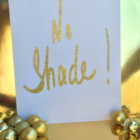 "Print Wall art Quotes "" NO SHADE!"""
