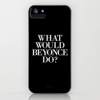 What Would Beyonce Do? iPhone & iPod Case by hopealittle