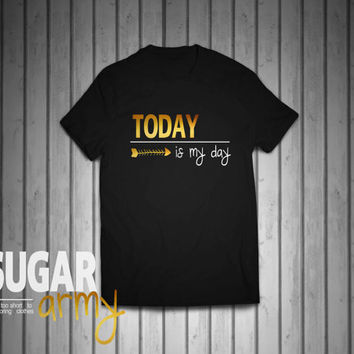 Today is my day, gym tshirt, gym shirts, fitness shirt, sport tee, inspirational tee, inspirational shirt, motivational quotes on tshirts