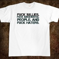 Fuck bullies, fuck judgmental people, and fuck haters. fuck t-shirt