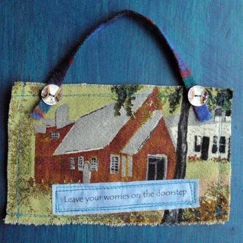 Inspirational Quote Fabric Sign fiber art wall hanging housewarming hostess gift new home Grandma Moses vintage fabric Anthropologie style