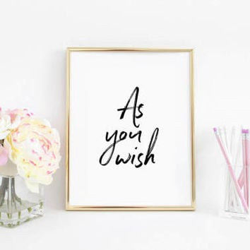 PRINTABLE Art,As You Wish Sign,The Princess Bride,Women Gift,Typographic Print,Inspirational Poster,Black and White,Love Quote,Gift For Her