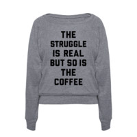 THE STRUGGLE IS REAL BUT SO IS THE COFFEE