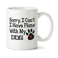 Sorry I Can't I Have Plans With My Dog, Custom Coffee Mug, Permanent Ink, Typography, Tea Cup, Coffee Cup, Ceramic, 15oz, Dog Lover Gift