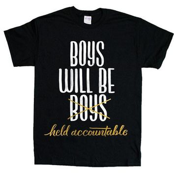 Boys Will Be Held Accountable -- Unisex T-Shirt