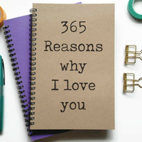 Bullet journal, writing journal, spiral notebook, sketchbook, lined blank or grid paper, custom, personalized - 365 Reasons why I love you