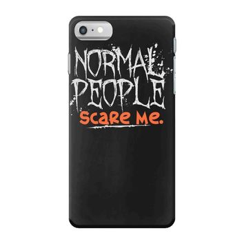 normal people scare me iPhone 7 Case