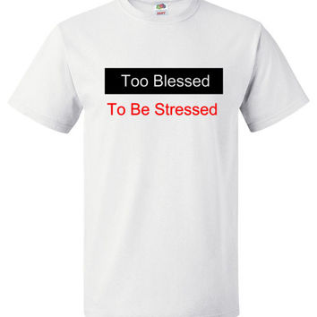 Too Blessed To Be Stressed Unisex Short Sleeve Shirt