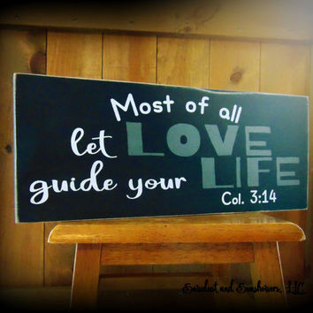 Inspirational Signs, Inspirational Gifts,Motivational Quotes,Scripture Wall Art,Wooden Plaque,Most of all let love guide your life,Wood Sign