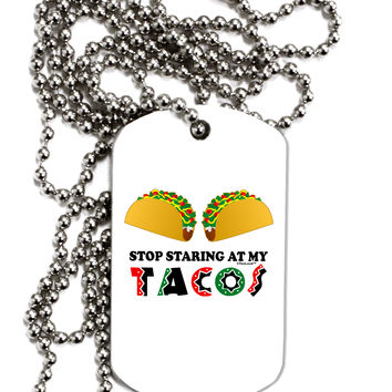 Stop Staring At My Tacos Adult Dog Tag Chain Necklace