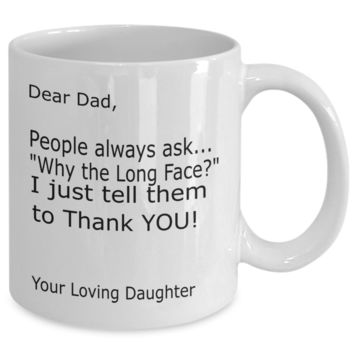 "Dear Dad People... ""Why the Long Face?"" ... Thank YOU! Your Loving Daughter Coffee Mug"