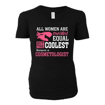 Coolest Women Become A Cosmetologist Funny Gift - Ladies T-shirt