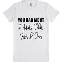 you had me at i hate that bitch too blk-Female White T-Shirt