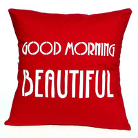 Pillow Cover - Good Morning Beautiful - Hand Screen Printed Cushion