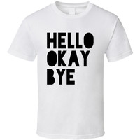 Hello Okay Bye T Shirt by 99 Crowncat - Cute Geeky Fashion Accessories