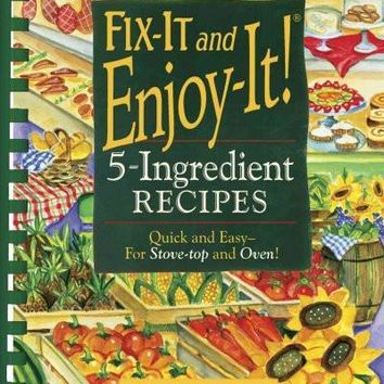 Fix-It and Enjoy-It! 5-Ingredient Recipes: Quick and Easy--for Stove-top and Oven!